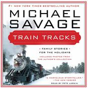 Train Tracks: Family Stories for the Holidays Audiobook, by Michael Savage