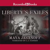 Liberty's Exiles: American Loyalists in the Revolutionary World Audiobook, by Maya Jasanoff