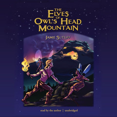 The Elves of Owl's Head Mountain Audiobook, by Jamie Sutliff