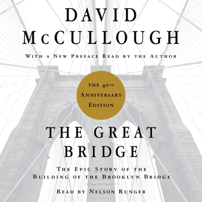 The Great Bridge: The Epic Story of the Building of the Brooklyn Bridge Audiobook, by David McCullough