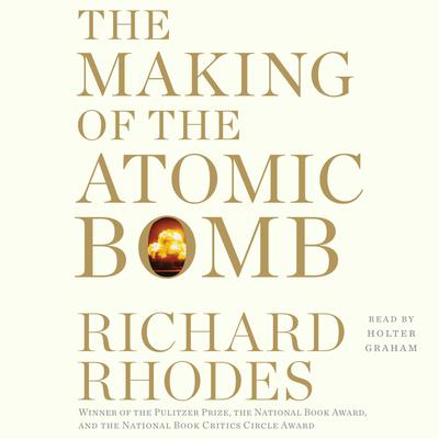The Making of the Atomic Bomb: 25th Anniversary Edition Audiobook, by Richard Rhodes