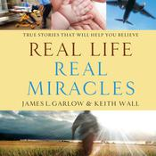 Real Life, Real Miracles: True Stories That Will Help You Believe Audiobook, by James L. Garlow