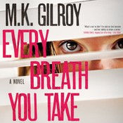 Every Breath You Take: A Novel Audiobook, by M. K. Gilroy