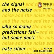 The Signal and the Noise: Why So Many Predictions Fail-but Some Dont, by Nate Silver