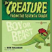 The Creature from the Seventh Grade: Boy or Beast Audiobook, by Bob Balaban