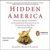 Hidden America: From Coal Miners to Cowboys, an Extraordinary Exploration of the Unseen People Who Make This Country Work, by Jeanne Marie Laskas
