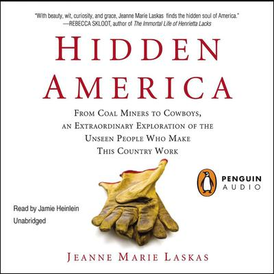 Hidden America: From Coal Miners to Cowboys, an Extraordinary Exploration of the Unseen People Who Make This Country Work Audiobook, by Jeanne Marie Laskas