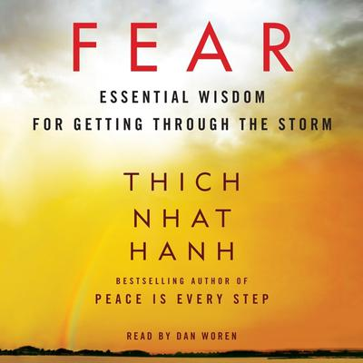 Fear: Essential Wisdom for Getting Through the Storm Audiobook, by Thich Nhat Hanh