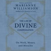 The Law of Divine Compensation: On Work, Money, and Miracles, by Marianne Williamson
