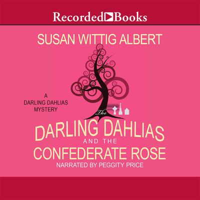 The Darling Dahlias and the Confederate Rose Audiobook, by Susan Wittig Albert