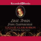 Last Train from Cuernavaca, by Lucia St. Clair Robson