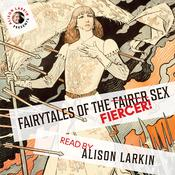 Fairy Tales of the Fiercer Sex Audiobook, by Hans Christian Andersen, The Brothers Grimm, Joseph Jacobs, Flora Annie Steel, Miss Mulock, others