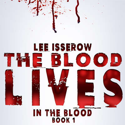 The Blood Lives Audiobook, by Lee Isserow