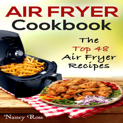 Air Fryer Cookbook:  The Top 48 Air Fryer Recipes Audiobook, by Nancy Ross