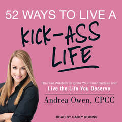 52 Ways to Live a Kick-Ass Life: BS-Free Wisdom to Ignite Your Inner Badass and Live the Life You Deserve Audiobook, by Andrea Owen