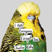 I Hate Everyone, Except You Audiobook, by Clinton Kelly