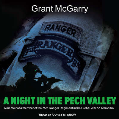 A Night in the Pech Valley: A memoir of a member of the 75th Ranger Regiment in the Global War on Terrorism Audiobook, by Grant McGarry