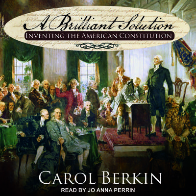 A Brilliant Solution: Inventing the American Constitution Audiobook, by Carol Berkin