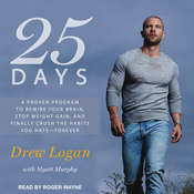 25 Days: A Proven Program to Rewire Your Brain, Stop Weight Gain, and Finally Crush the Habits You Hate--Forever Audiobook, by Drew Logan