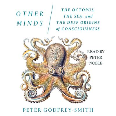 Other Minds: The Octopus, the Sea, and the Deep Origins of Consciousness Audiobook, by Peter Godfrey - Smith