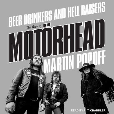Beer Drinkers and Hell Raisers: The Rise of Motörhead Audiobook, by