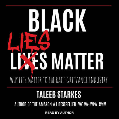 Black Lies Matter: Why Lies Matter to the Race Grievance Industry Audiobook, by Taleeb Starkes