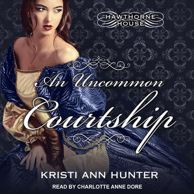 An Uncommon Courtship Audiobook, by Kristi Ann Hunter