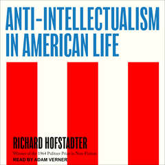 Anti-Intellectualism in American Life Audiobook, by Richard Hofstadter