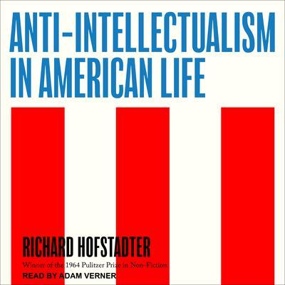 Anti-Intellectualism in American Life Audiobook, by Richard Hofstadter