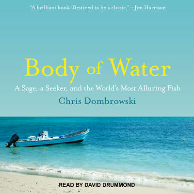 Body of Water: A Sage, a Seeker, and the World's Most Alluring Fish Audiobook, by Chris Dombrowski