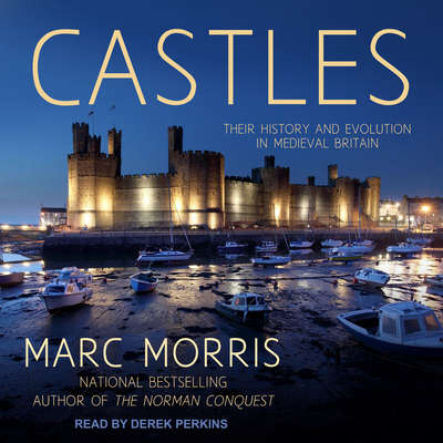 Castles: Their History and Evolution in Medieval Britain Audiobook, by Marc Morris
