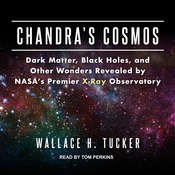 Chandras Cosmos: Dark Matter, Black Holes, and Other Wonders Revealed by NASAs Premier X-Ray Observatory Audiobook, by Wallace H. Tucker