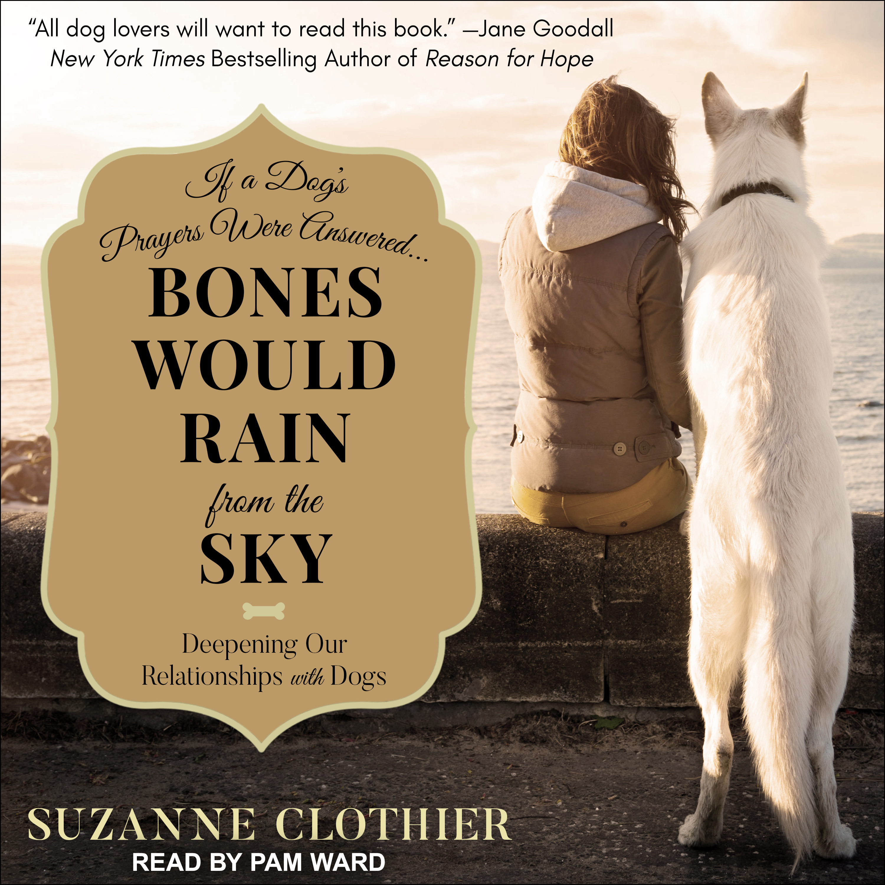 Printable Bones Would Rain from the Sky: Deepening Our Relationships with Dogs Audiobook Cover Art