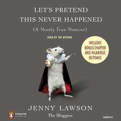 Lets Pretend This Never Happened: A Mostly True Memoir Audiobook, by Jenny Lawson