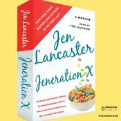 Jeneration X: One Reluctant Adults Attempt to Unarrest Her Arrested Development; Or, Why Its  Never Too Late for Her Dumb Ass to Learn Why Froot Loops Are Not for Dinner, by Jen Lancaster