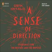 A Sense of Direction: Pilgrimage for the Restless and the Hopeful, by Gideon Lewis-Kraus