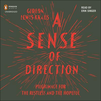 A Sense of Direction: Pilgrimage for the Restless and the Hopeful Audiobook, by Gideon Lewis-Kraus