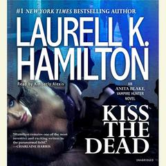 Kiss the Dead: An Anita Blake, Vampire Hunter Novel Audiobook, by Laurell K. Hamilton