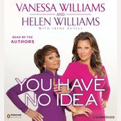 You Have No Idea: A Famous Daughter, Her No-nonsense Mother, and How They Survived Pageants, Holly wood, Love, Loss (and Each Other) Audiobook, by Vanessa Williams, Helen Williams