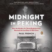 Midnight in Peking: How the Murder of a Young Englishwoman Haunted the Last Days of Old China Audiobook, by Paul French