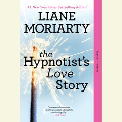The Hypnotists Love Story Audiobook, by Liane Moriarty