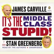 Its the Middle Class, Stupid! Audiobook, by James Carville, Stan Greenberg