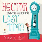 Hector and the Search for Lost Time: A Novel, by François Lelord