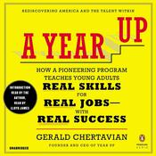 A Year Up: How a Pioneering Program Teaches Young Adults Real Skills for Real Jobs-With Rea l Success, by Gerald Chertavian