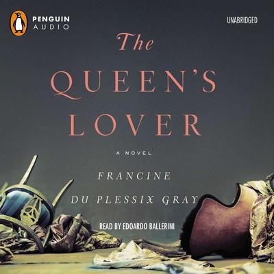The Queens Lover: A Novel Audiobook, by Francine du Plessix Gray