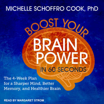 Boost Your Brain Power in 60 Seconds: The 4-Week Plan for a Sharper Mind, Better Memory, and Healthier Brain Audiobook, by Michelle Schoffro Cook
