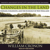 Changes in the Land:  Indians, Colonists, and the Ecology of New England Audiobook, by William Cronon