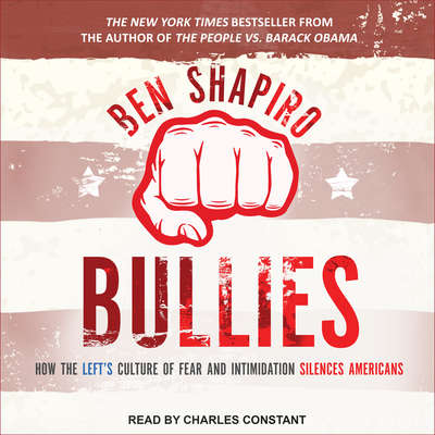 Bullies: How the Lefts Culture of Fear and Intimidation Silences Americans Audiobook, by Ben Shapiro