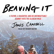 Braving It: A Father, a Daughter, and an Unforgettable Journey into the Alaskan Wild Audiobook, by James Campbell