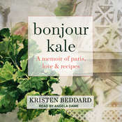Bonjour Kale: A Memoir of Paris, Love, and Recipes Audiobook, by Kristen Beddard